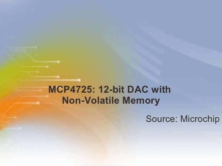 MCP4725: 12-bit DAC with  Non-Volatile Memory <ul><li>Source: Microchip </li></ul>