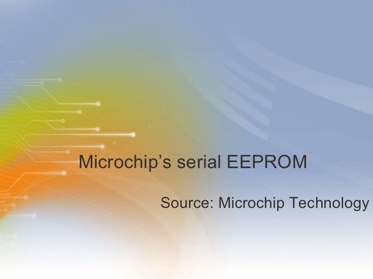 Microchip's serial EEPROM <ul><li>Source: Microchip Technology  </li></ul>
