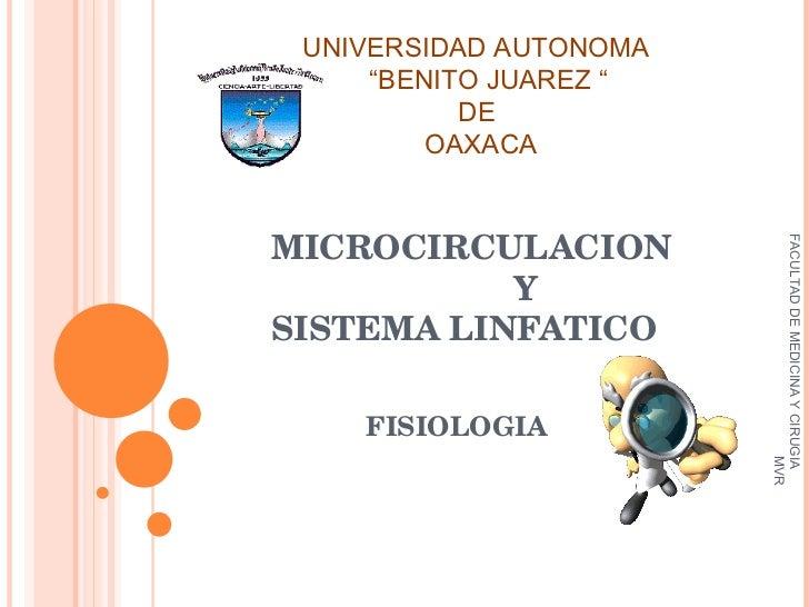 """MICROCIRCULACION    Y  SISTEMA LINFATICO FISIOLOGIA UNIVERSIDAD AUTONOMA  """" BENITO JUAREZ """" DE  OAXACA FACULTAD DE MEDICIN..."""