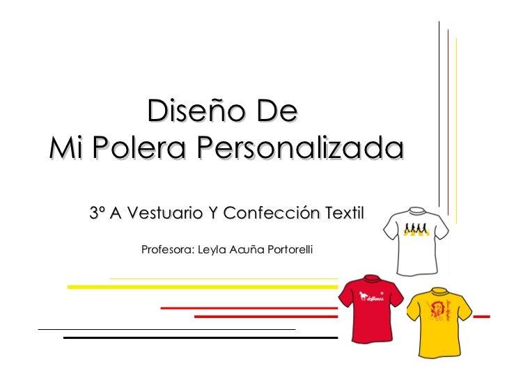 Diseño De  Mi Polera Personalizada 3º A Vestuario Y Confección Textil Profesora: Leyla Acuña Portorelli