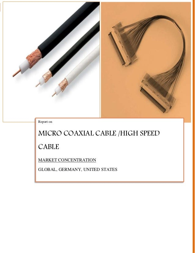 Micro Coaxial Cable | 1 Report on MICRO COAXIAL CABLE /HIGH SPEED CABLE MARKET CONCENTRATION GLOBAL, GERMANY, UNITED STATES