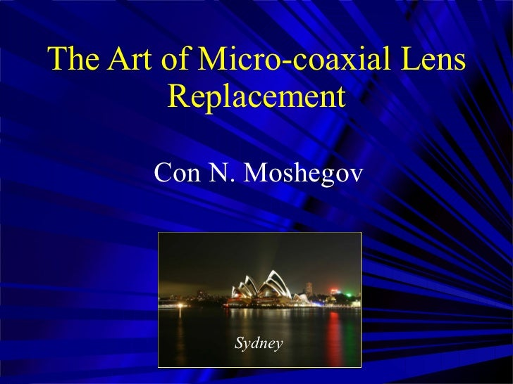 The Art of Micro-coaxial Lens Replacement Con N. Moshegov Sydney