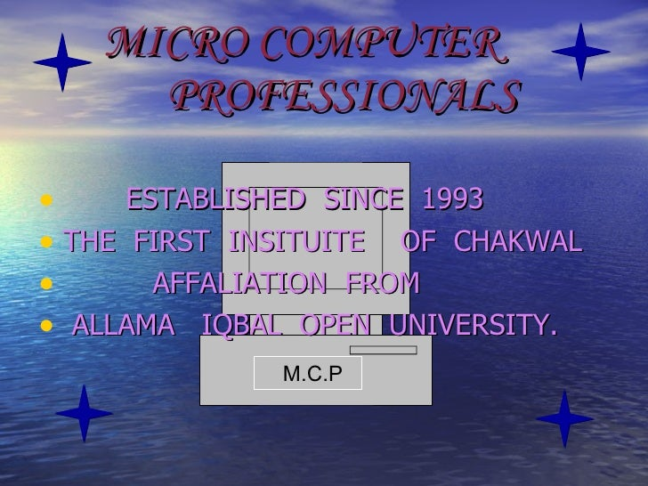 MICRO COMPUTER      PROFESSIONALS  •     ESTABLISHED SINCE 1993 • THE FIRST INSITUITE OF CHAKWAL •       AFFALIATION FROM ...