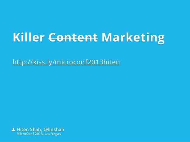 Killer Content Marketinghttp://kiss.ly/microconf2013hitenHiten Shah, @hnshahMicroConf 2013, Las Vegas