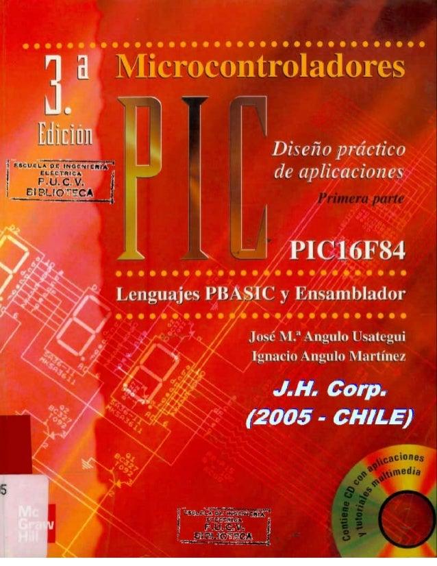 MICROCONTROLADORES «PIC» Diseño práctico de aplicaciones Primera parte. El PIC16F84 Lenguajes PBASIC y Ensamblador Tercera...