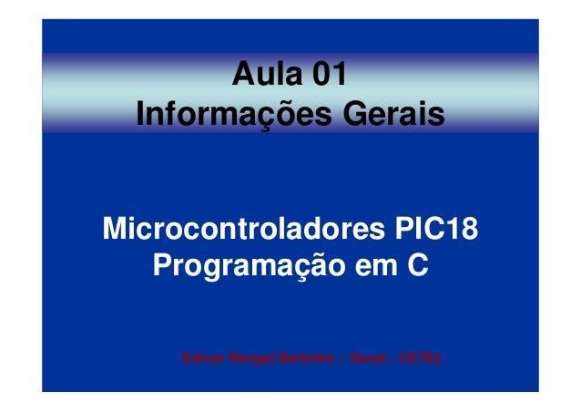 Microcontroladores PIC18 Programação em C Aula 01 Informações Gerais Edmar Rangel Bertolini – Senai - CETEL