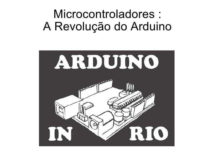 Microcontroladores : A Revolução do Arduino