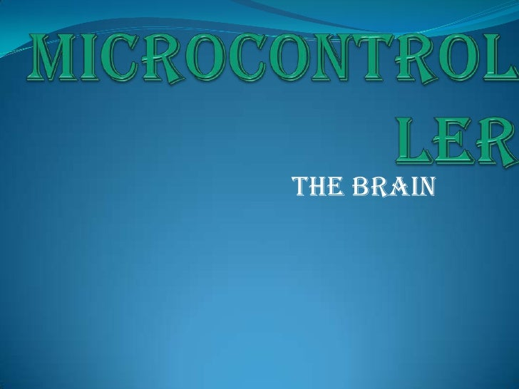 MICROCONTROLLER<br />THE BRAIN<br />