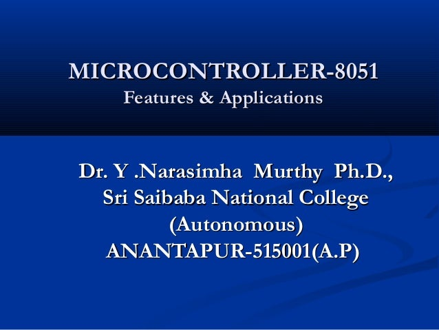 MICROCONTROLLER-8051MICROCONTROLLER-8051Features & ApplicationsFeatures & ApplicationsDr. Y .Narasimha Murthy Ph.D.,Dr. Y ...