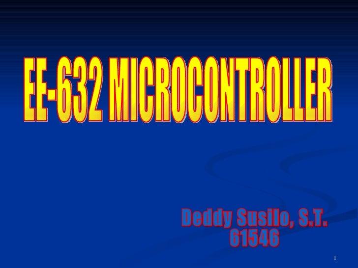 Deddy Susilo, S.T. 61546 EE-632 MICROCONTROLLER