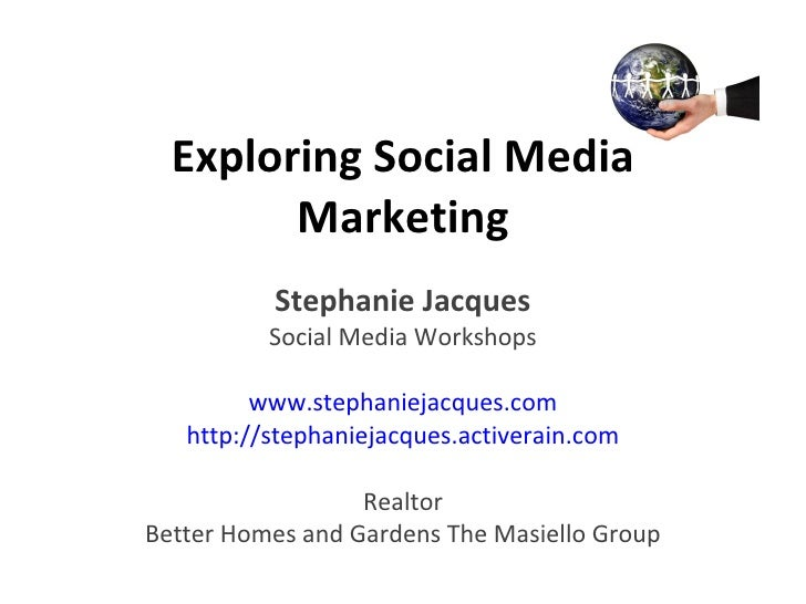 Exploring Social Media Marketing Stephanie Jacques Social Media Workshops www.stephaniejacques.com http://stephaniejacques...