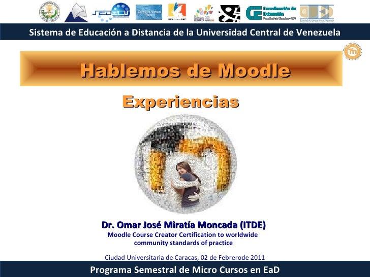 Hablemos de Moodle Experiencias   Dr.  Omar José Miratía Moncada (ITDE) Moodle Course Creator Certification to worldwide  ...
