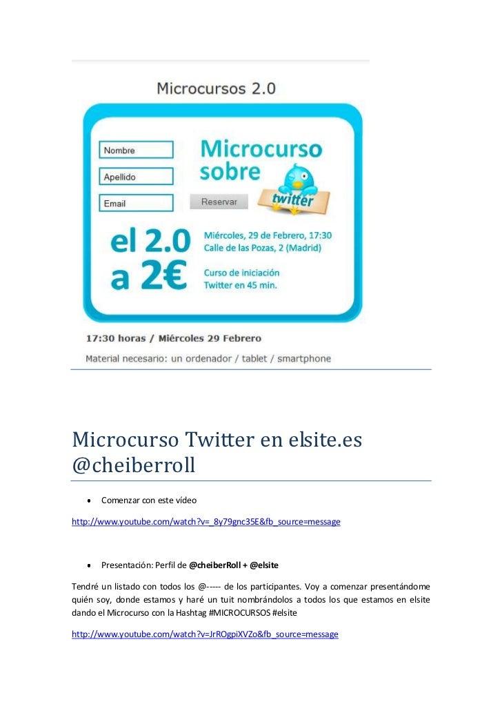 Microcurso Twitter en elsite.es@cheiberroll       Comenzar con este vídeohttp://www.youtube.com/watch?v=_8y79gnc35E&fb_sou...