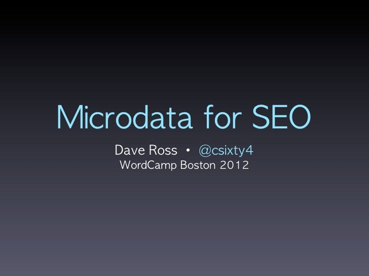 Microdata	 for	 SEO    Dave	 Ross	 •	 @csixty4    WordCamp	 Boston	 2012