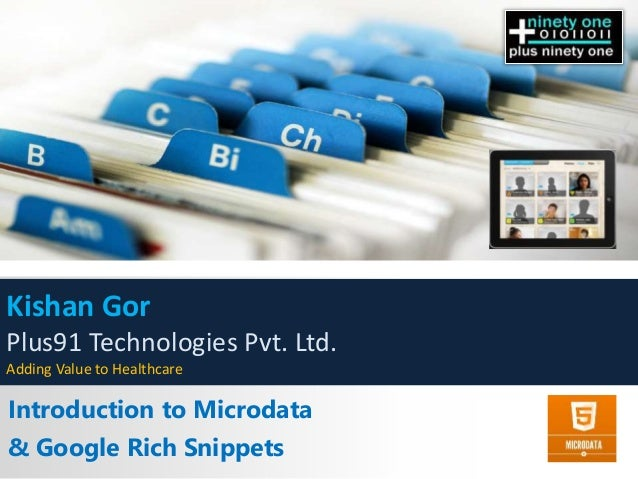 Introduction to Microdata & Google Rich Snippets Kishan Gor Plus91 Technologies Pvt. Ltd. Adding Value to Healthcare