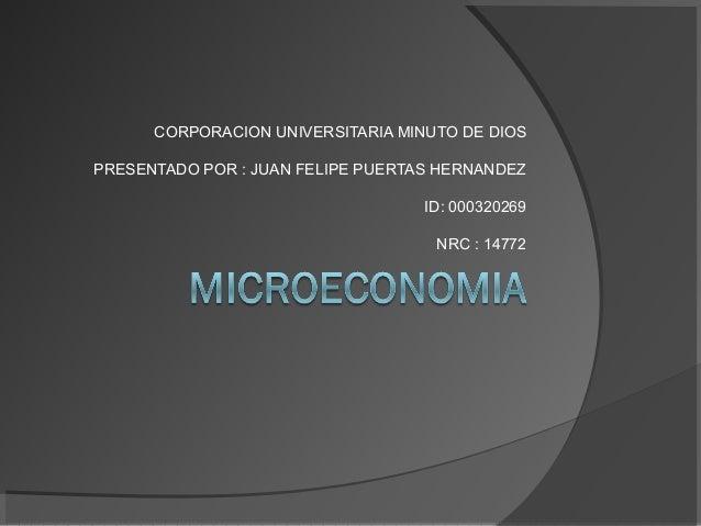 CORPORACION UNIVERSITARIA MINUTO DE DIOS PRESENTADO POR : JUAN FELIPE PUERTAS HERNANDEZ ID: 000320269 NRC : 14772