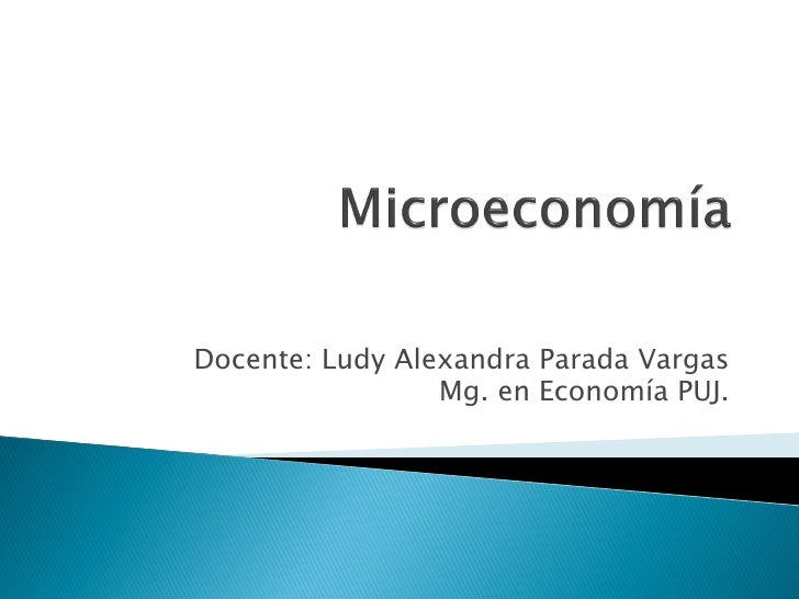 Docente: Ludy Alexandra Parada Vargas                 Mg. en Economía PUJ.