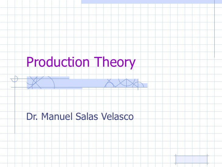 Production Theory Dr. Manuel Salas Velasco