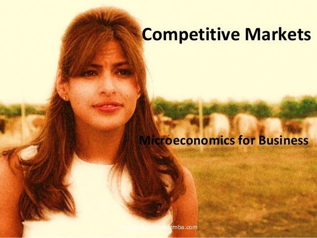 Micro economics business and competitive markets ppt   mba