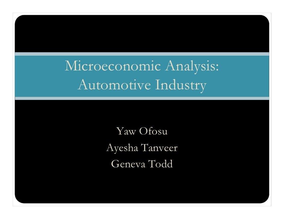 Microeconomic Analysis: Automotive Industry        Yaw Ofosu      Ayesha Tanveer       Geneva Todd