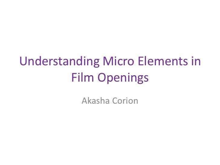 Understanding Micro Elements in        Film Openings          Akasha Corion