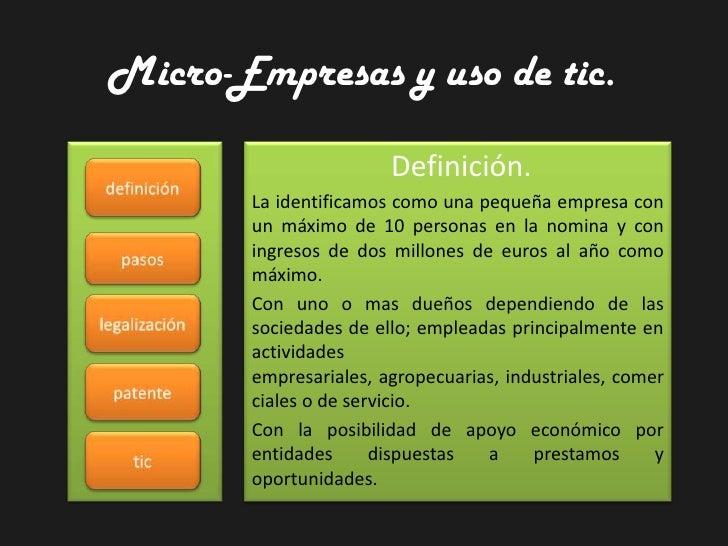 Micro-Empresas y uso de tic.                         Definición.        La identificamos como una pequeña empresa con     ...