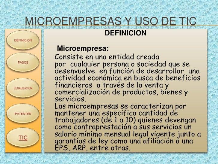 MICROEMPRESAS Y USO DE TIC                    DEFINICION       Microempresa:     Consiste en una entidad creada     por cu...