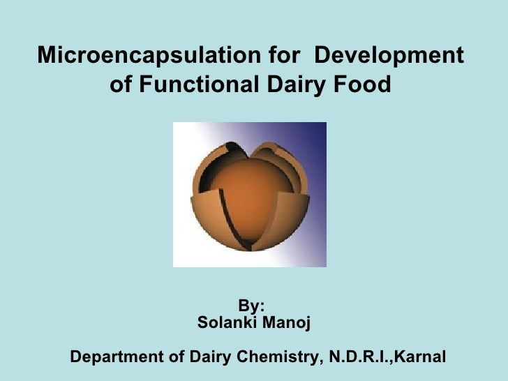 Microencapsulation for Development      of Functional Dairy Food                      By:                 Solanki Manoj  D...