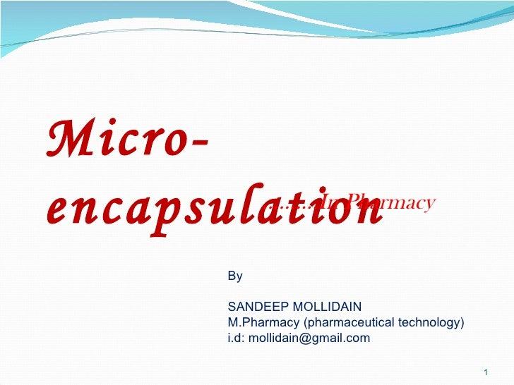 Micro-encapsulation By SANDEEP MOLLIDAIN M.Pharmacy (pharmaceutical technology) i.d: mollidain@gmail.com ……… .In Pharmacy