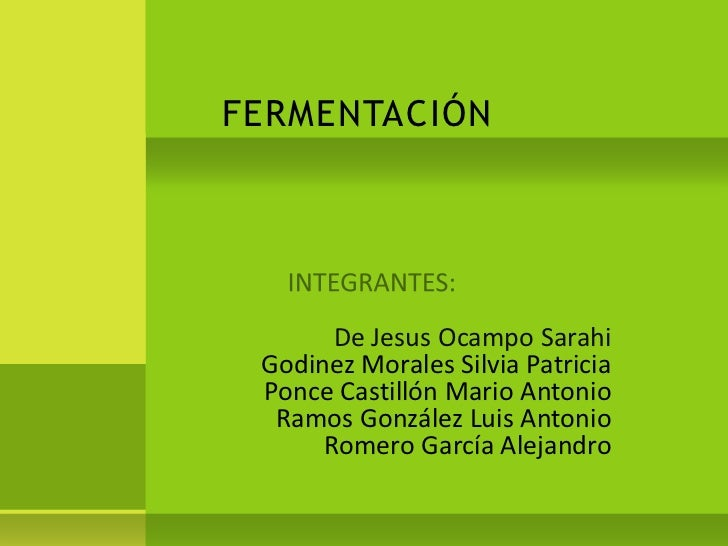 FERMENTACIÓN<br />INTEGRANTES:<br />De Jesus Ocampo Sarahi<br />Godinez Morales Silvia Patricia <br...