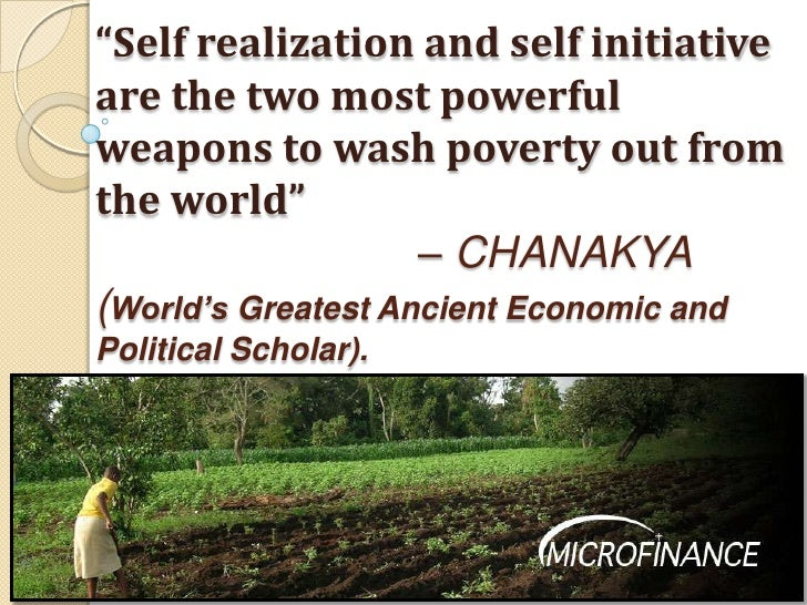 """Self realization and self initiative are the two most powerful weapons to wash poverty out from the world"" 				– CHANAKYA..."