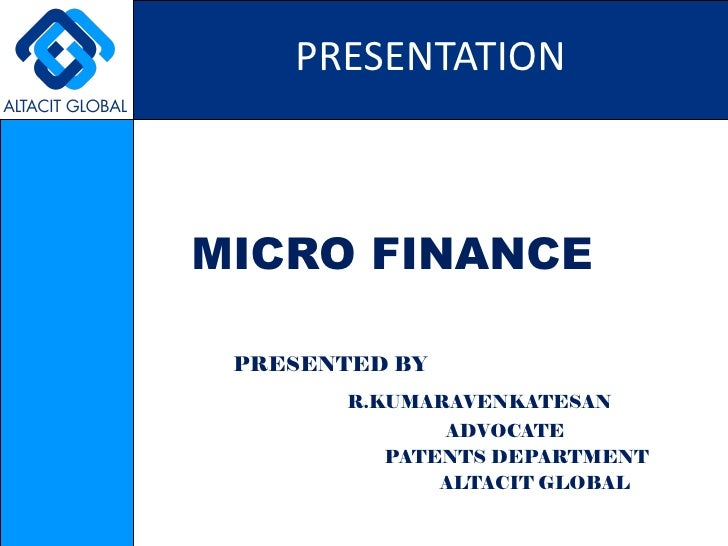 <ul><li>MICRO FINANCE   </li></ul><ul><li>PRESENTED BY </li></ul><ul><li>R.KUMARAVENKATESAN </li></ul><ul><li>ADVOCATE </l...