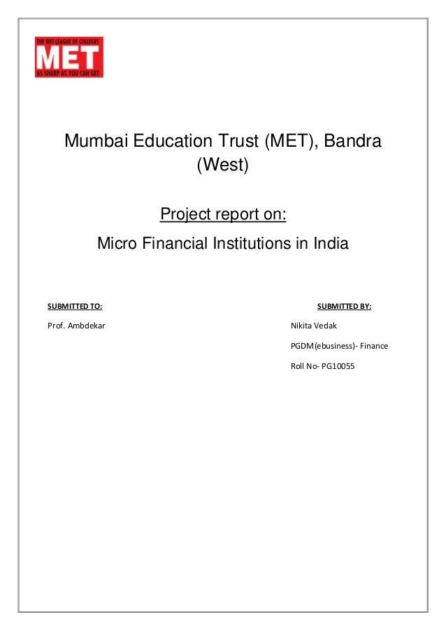 Mumbai Education Trust (MET), Bandra                 (West)                    Project report on:           Micro Financia...