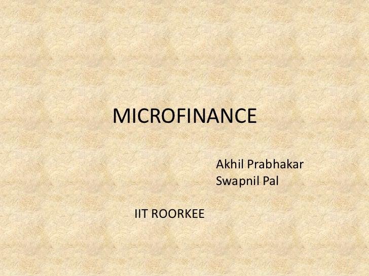 MICROFINANCE               Akhil Prabhakar               Swapnil Pal IIT ROORKEE