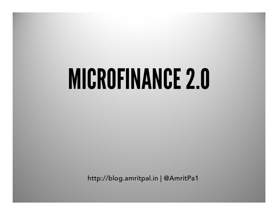 MICROFINANCE 2.0  http://blog.amritpal.in | @AmritPa1
