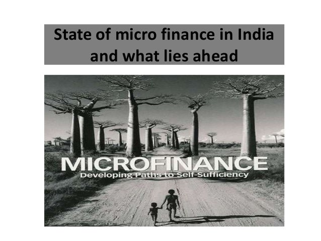 State of micro finance in India and what lies ahead