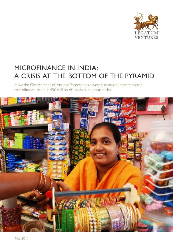 MICROFINANCE IN INDIA:A CRISIS AT THE BOTTOM OF THE PYRAMIDHow the Government of Andhra Pradesh has severely damaged priva...
