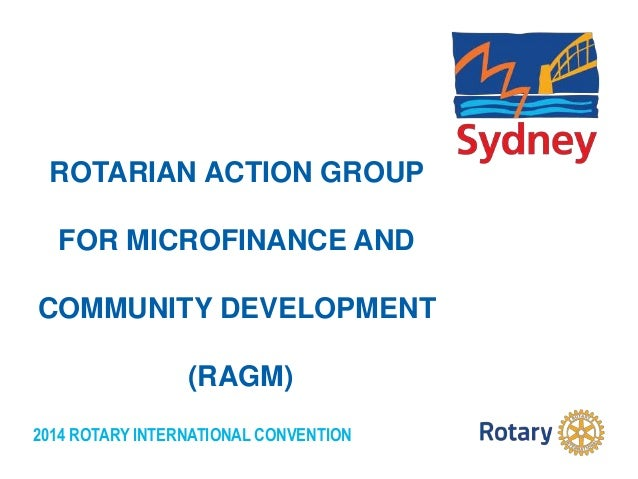 2014 ROTARY INTERNATIONAL CONVENTION ROTARIAN ACTION GROUP FOR MICROFINANCE AND COMMUNITY DEVELOPMENT (RAGM)