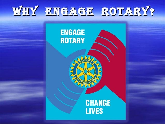 WHY EngagE RotaRYWHY EngagE RotaRY??