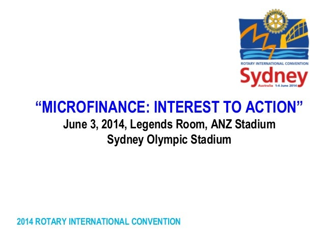 """2014 ROTARY INTERNATIONAL CONVENTION """"MICROFINANCE: INTEREST TO ACTION"""" June 3, 2014, Legends Room, ANZ Stadium Sydney Oly..."""