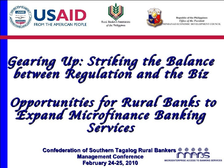 Gearing Up: Striking the Balance between Regulation and the Biz Opportunities for Rural Banks to Expand Microfinance Banki...