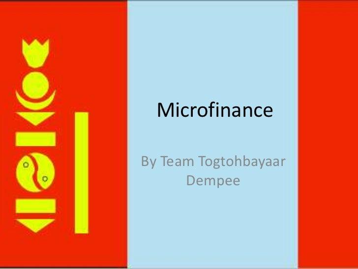 Microfinance<br />By Team TogtohbayaarDempee<br />