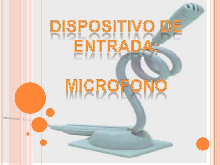 ¿POR QUÉ DECIMOS QUE EL MICROFONOES UN DISPOSITIVO DE ENTRADA?   Porque es un periférico que transmite sonidos que    el ...