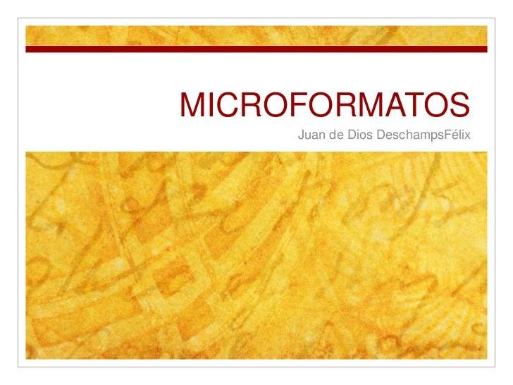MICROFORMATOS     Juan de Dios DeschampsFélix