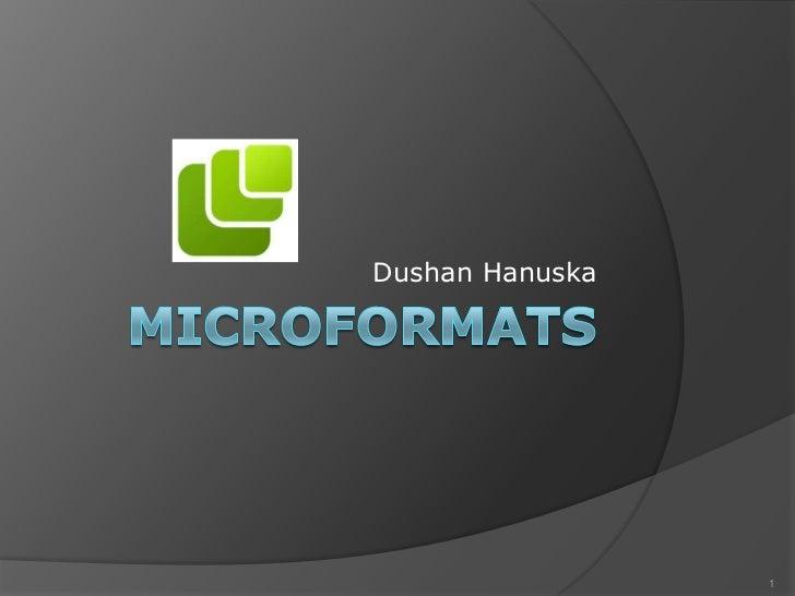 Microformats<br />Dushan Hanuska<br />1<br />