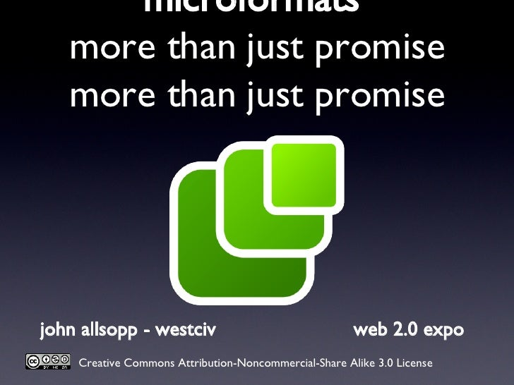 microformats  more than just promise more than just promise john allsopp - westciv web 2.0 expo Creative Commons Attributi...