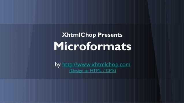 XhtmlChop Presents  Microformats by http://www.xhtmlchop.com (Design to HTML / CMS)