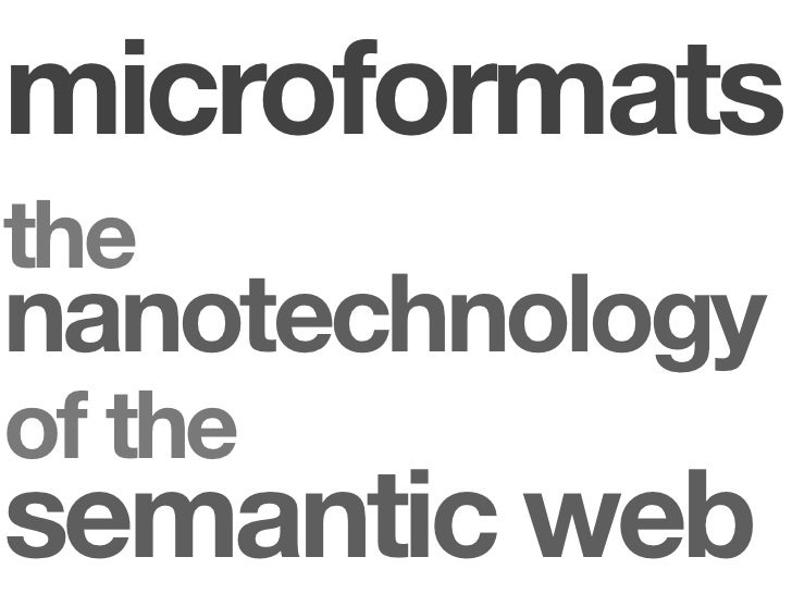 microformats the nanotechnology of the semantic web