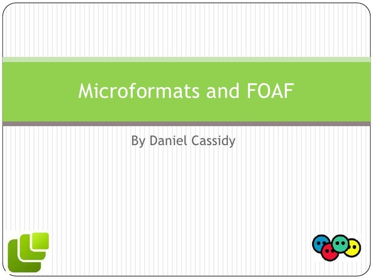 By Daniel Cassidy<br />Microformats and FOAF<br />