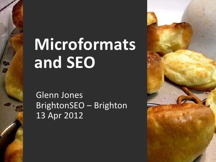 Microformatsand SEOGlenn JonesBrightonSEO – Brighton13 Apr 2012